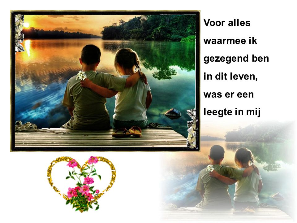 In this life. ( In dit leven. )