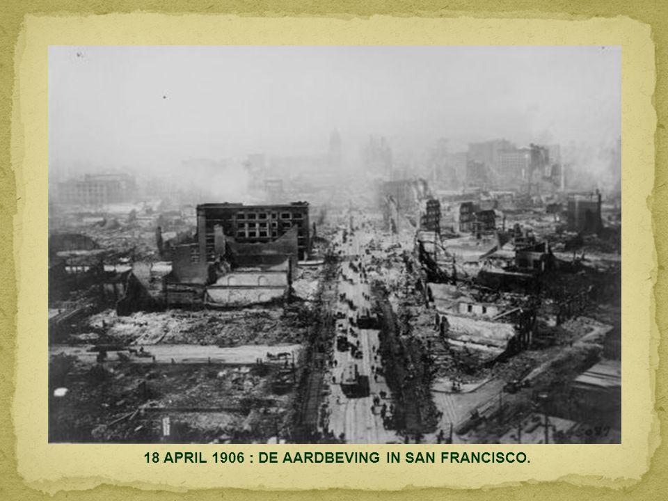 18 APRIL 1906 : DE AARDBEVING IN SAN FRANCISCO.