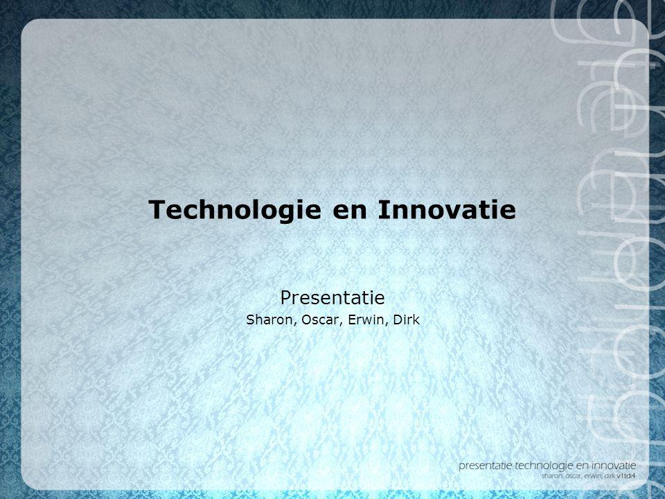 Technologie en Innovatie Presentatie Sharon, Oscar, Erwin, Dirk