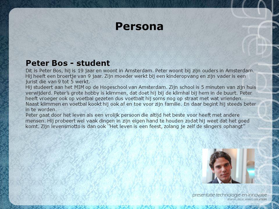 Persona Peter Bos - student Dit is Peter Bos, hij is 19 jaar en woont in Amsterdam. Peter woont bij zijn ouders in Amsterdam. Hij heeft een broertje v