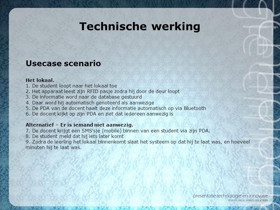Technische werking Usecase scenario Het lokaal. 1. De student loopt naar het lokaal toe 2. Het apparaat leest zijn RFID pasje zodra hij door de deur l