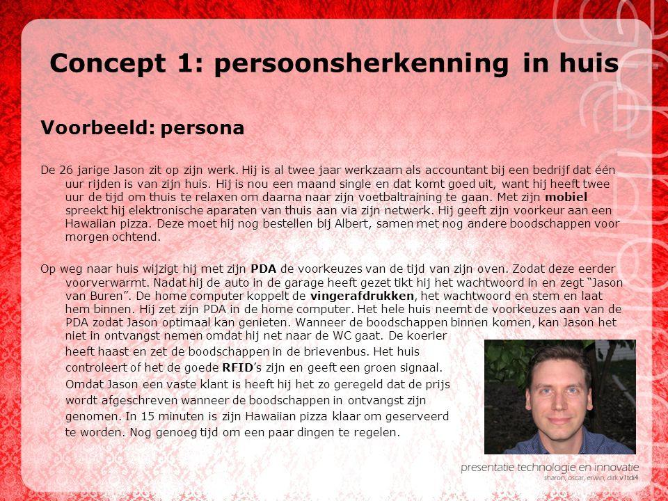 Concept 1: persoonsherkenning in huis Voorbeeld: persona De 26 jarige Jason zit op zijn werk. Hij is al twee jaar werkzaam als accountant bij een bedr