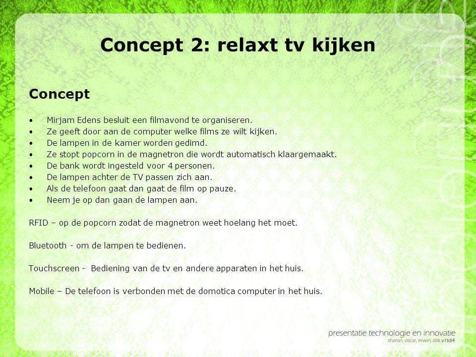 Concept 2: relaxt tv kijken Concept •Mirjam Edens besluit een filmavond te organiseren. •Ze geeft door aan de computer welke films ze wilt kijken. •De