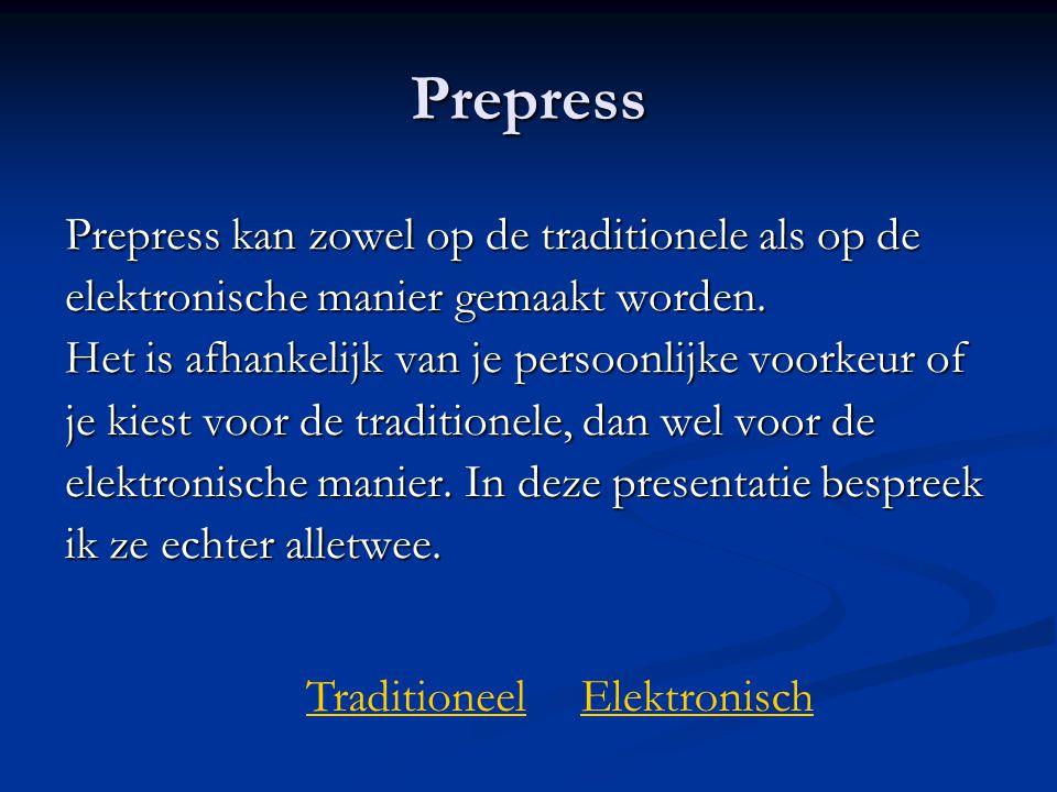 Prepress Prepress kan zowel op de traditionele als op de elektronische manier gemaakt worden. Het is afhankelijk van je persoonlijke voorkeur of je ki