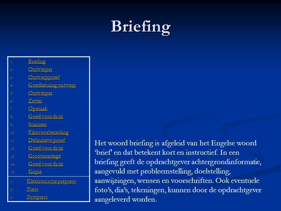 Briefing 1. Briefing Briefing 2. Ontwerper Ontwerper 3. Ontwerpproef Ontwerpproef 4. Goedkeuring ontwerp Goedkeuring ontwerpGoedkeuring ontwerp 5. Ont