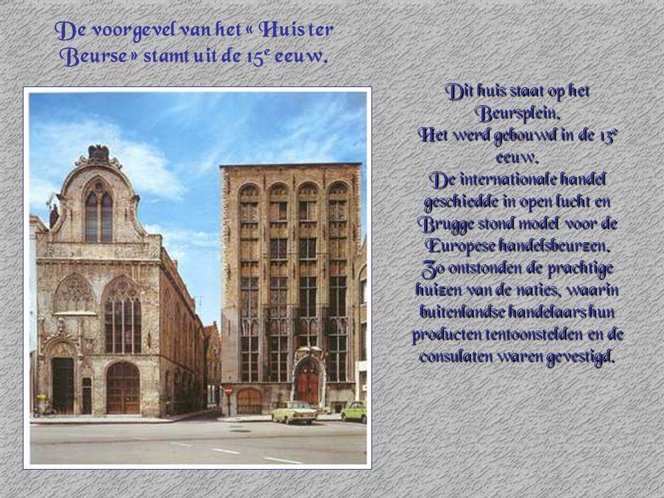 Dit huis staat op het Beursplein. Het werd gebouwd in de 13 e eeuw. De internationale handel geschiedde in open lucht en Brugge stond model voor de Eu