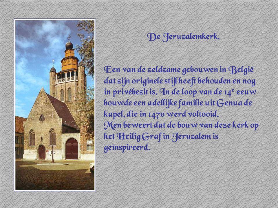De Jeruzalemkerk. Een van de zeldzame gebouwen in België dat zijn originele stijl heeft behouden en nog in privébezit is. In de loop van de 14 e eeuw