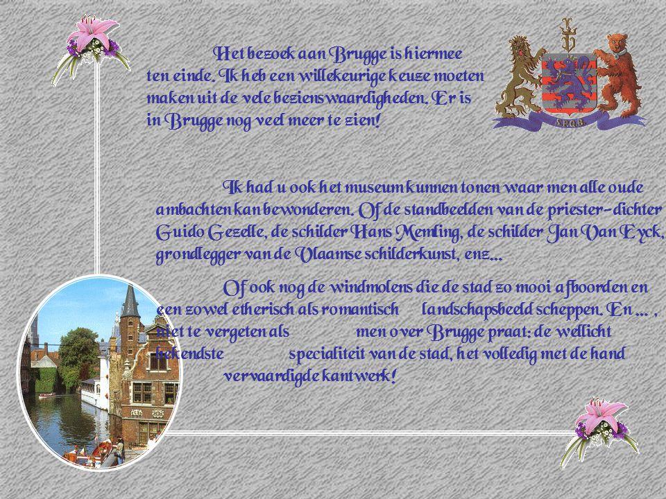 Het bezoek aan Brugge is hiermee ten einde. Ik heb een willekeurige keuze moeten maken uit de vele bezienswaardigheden. Er is in Brugge nog veel meer