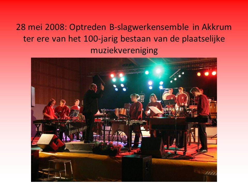 28 mei 2008: Optreden B-slagwerkensemble in Akkrum ter ere van het 100-jarig bestaan van de plaatselijke muziekvereniging