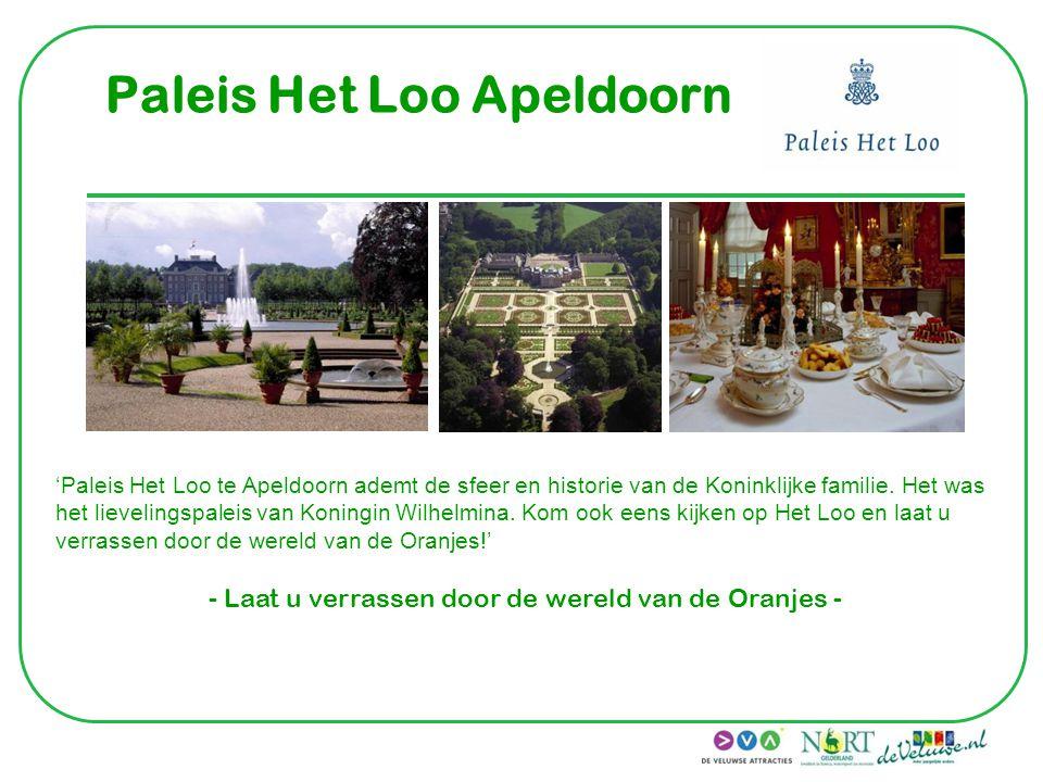 Paleis Het Loo Apeldoorn 'Paleis Het Loo te Apeldoorn ademt de sfeer en historie van de Koninklijke familie. Het was het lievelingspaleis van Koningin