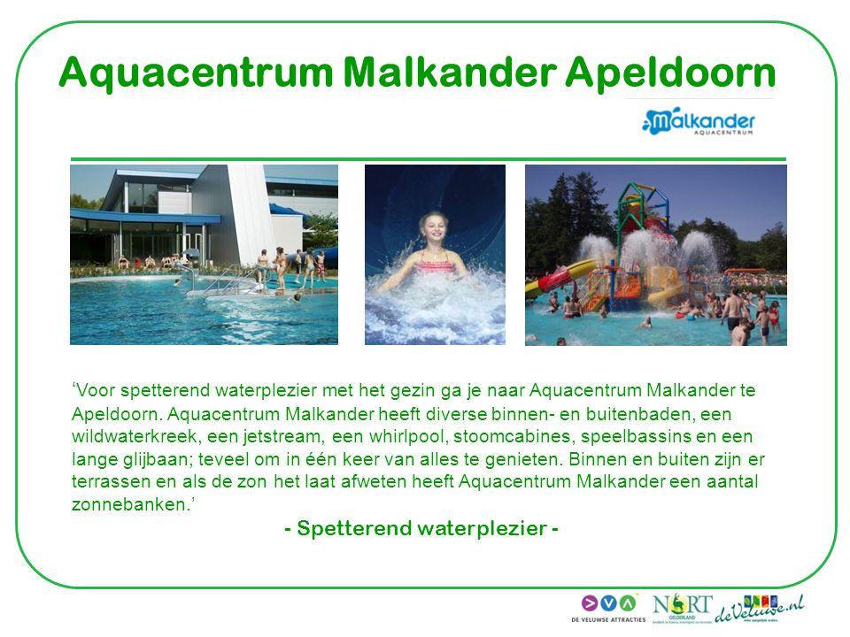Aquacentrum Malkander Apeldoorn ' Voor spetterend waterplezier met het gezin ga je naar Aquacentrum Malkander te Apeldoorn. Aquacentrum Malkander heef