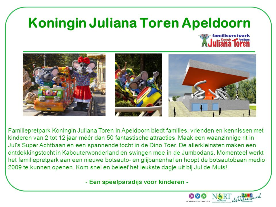 Koningin Juliana Toren Apeldoorn Familiepretpark Koningin Juliana Toren in Apeldoorn biedt families, vrienden en kennissen met kinderen van 2 tot 12 j