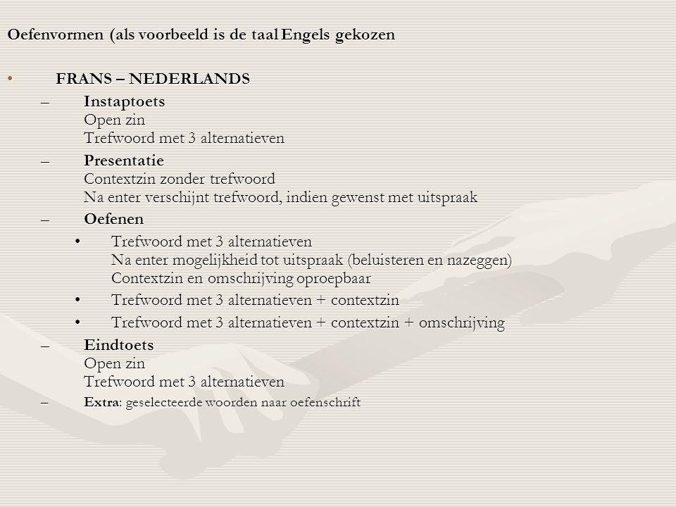Oefenvormen (als voorbeeld is de taal Engels gekozen •FRANS – NEDERLANDS –Instaptoets Open zin Trefwoord met 3 alternatieven –Presentatie Contextzin z
