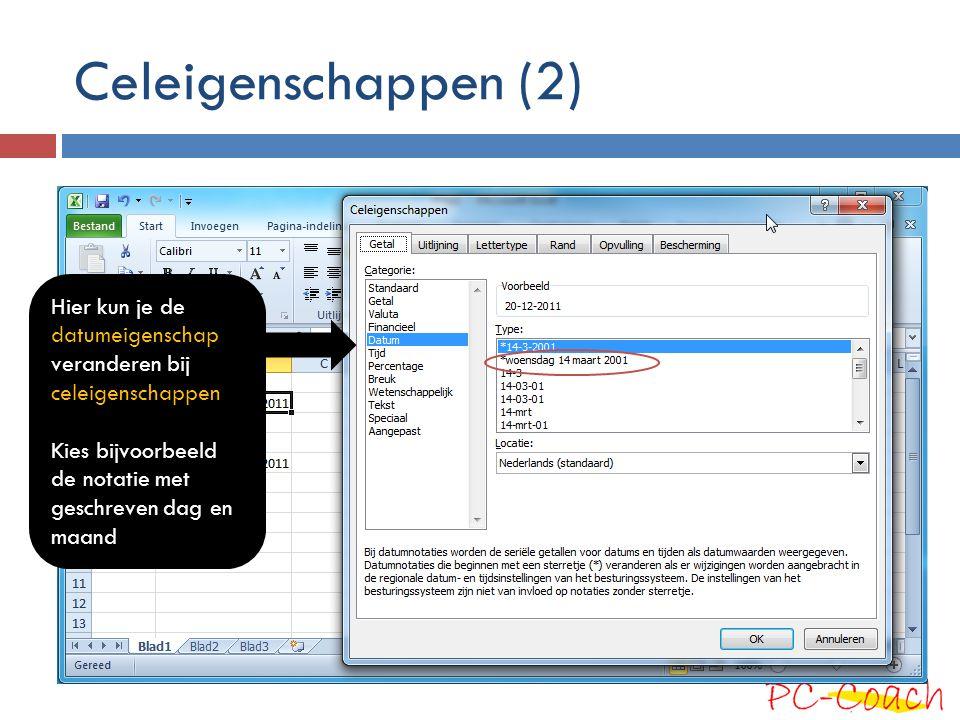 Celeigenschappen (2) Hier kun je de datumeigenschap veranderen bij celeigenschappen Kies bijvoorbeeld de notatie met geschreven dag en maand