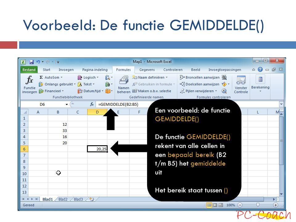 Voorbeeld: De functie GEMIDDELDE() Een voorbeeld: de functie GEMIDDELDE() De functie GEMIDDELDE() rekent van alle cellen in een bepaald bereik (B2 t/m