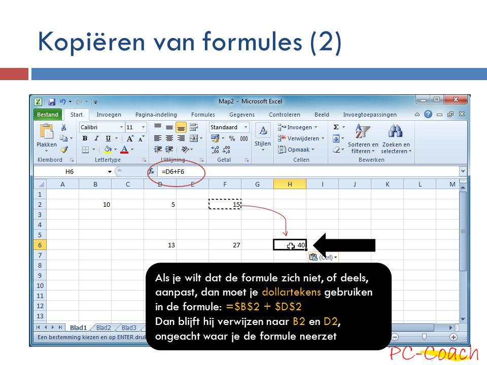 Kopiëren van formules (2) Als je wilt dat de formule zich niet, of deels, aanpast, dan moet je dollartekens gebruiken in de formule: =$B$2 + $D$2 Dan
