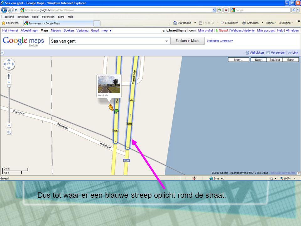 Dus tot waar er een blauwe streep oplicht rond de straat.