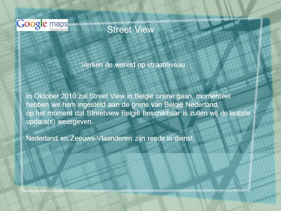 Verken de wereld op straatniveau In Oktober 2010 zal Street View in België online gaan, momenteel hebben we hem ingesteld aan de grens van België Nederland, op het moment dat Streetview België beschikbaar is zullen wij de laatste update(s) weergeven.
