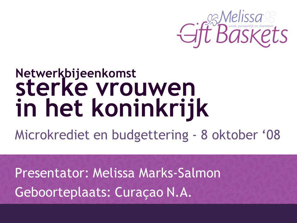 Netwerkbijeenkomst sterke vrouwen in het koninkrijk Microkrediet en budgettering - 8 oktober '08 Presentator: Melissa Marks-Salmon Geboorteplaats: Curaçao N.A.