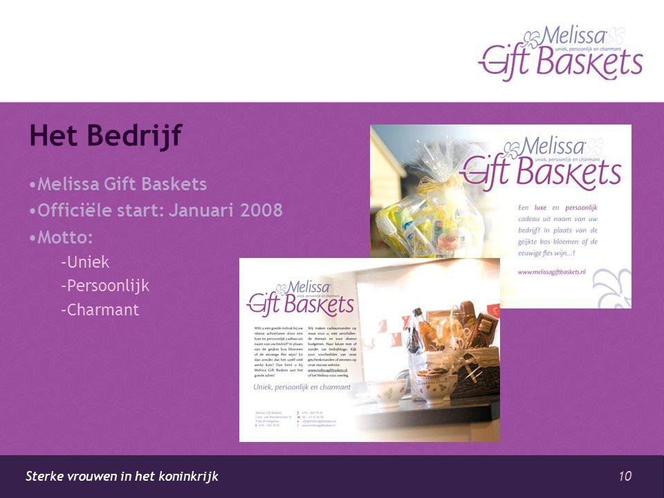 10 Sterke vrouwen in het koninkrijk Het Bedrijf •Melissa Gift Baskets •Officiële start: Januari 2008 •Motto: –Uniek –Persoonlijk –Charmant