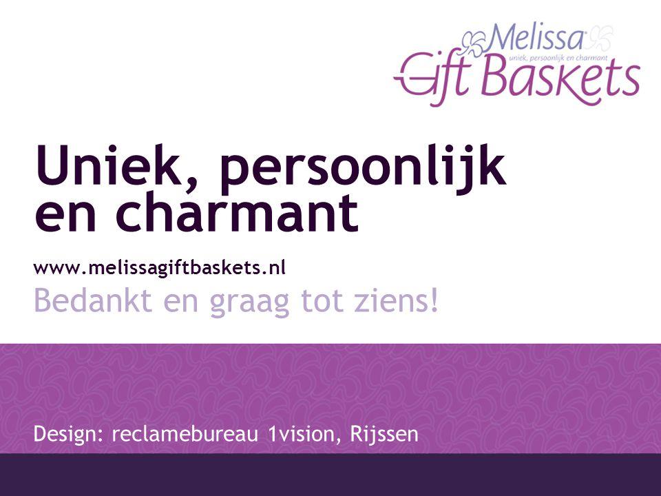 Uniek, persoonlijk en charmant www.melissagiftbaskets.nl Bedankt en graag tot ziens.