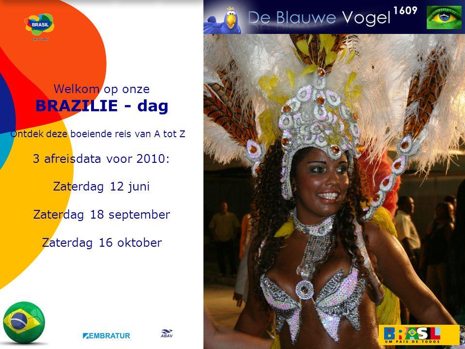 Welkom op onze BRAZILIE - dag Ontdek deze boeiende reis van A tot Z 3 afreisdata voor 2010: Zaterdag 12 juni Zaterdag 18 september Zaterdag 16 oktober