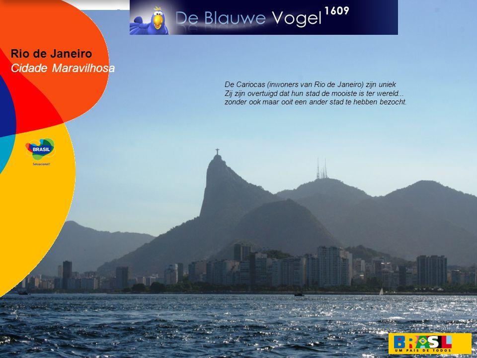 Rio de Janeiro Cidade Maravilhosa De Cariocas (inwoners van Rio de Janeiro) zijn uniek Zij zijn overtuigd dat hun stad de mooiste is ter wereld...