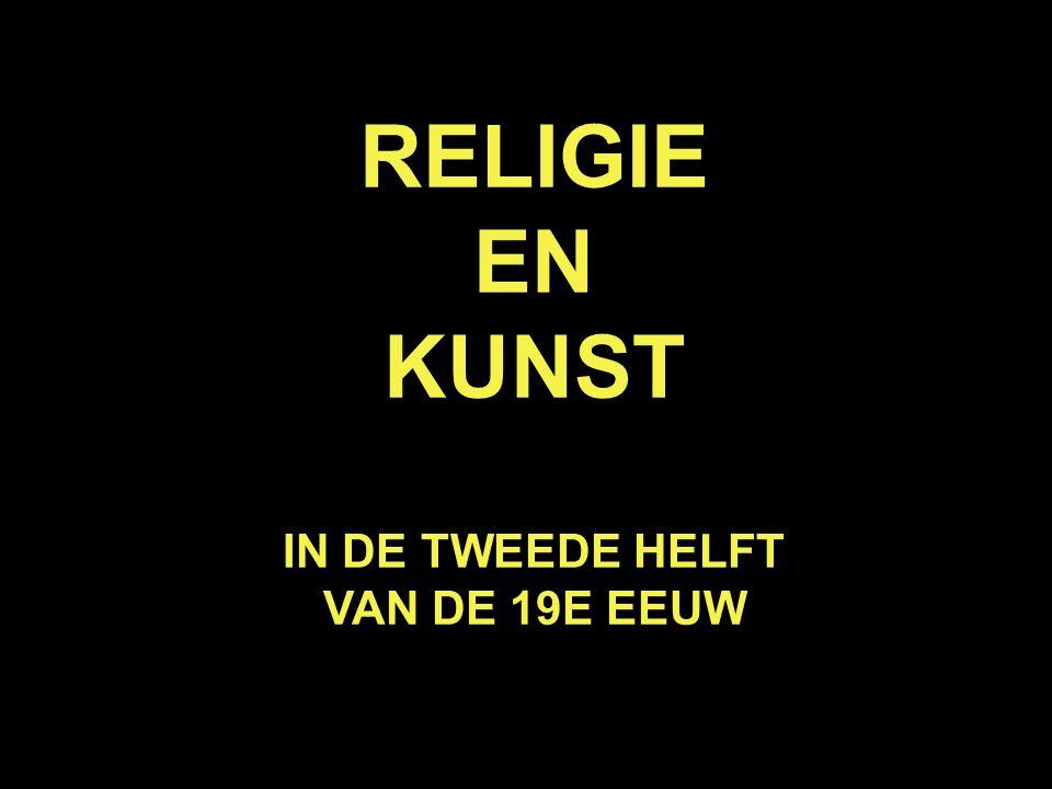 RELIGIE EN KUNST IN DE TWEEDE HELFT VAN DE 19E EEUW
