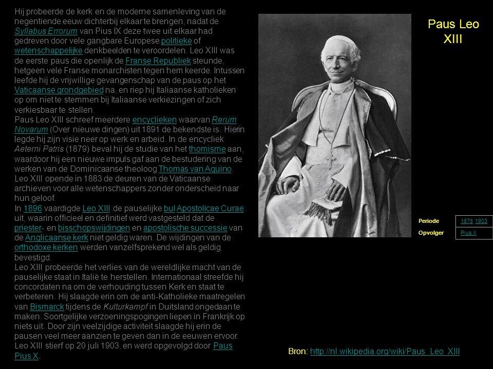 Paus Leo XIII Periode18781878-19031903 OpvolgerPius X Hij probeerde de kerk en de moderne samenleving van de negentiende eeuw dichterbij elkaar te bre