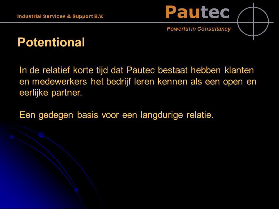 Pautec Powerful in Consultancy Industrial Services & Support B.V. Potentional In de relatief korte tijd dat Pautec bestaat hebben klanten en medewerke