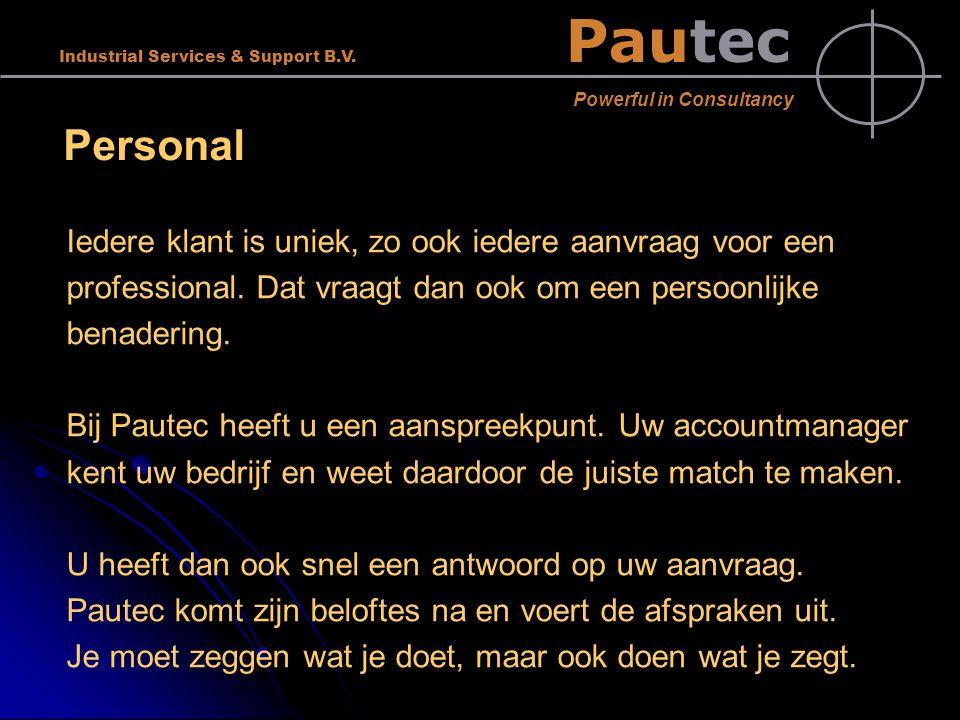 Pautec Powerful in Consultancy Industrial Services & Support B.V. Personal Iedere klant is uniek, zo ook iedere aanvraag voor een professional. Dat vr