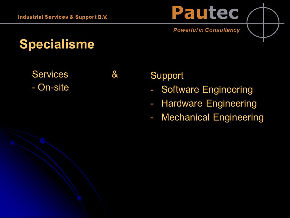 Pautec Powerful in Consultancy Industrial Services & Support B.V. Specialisme Services & - On-site Support - -Software Engineering - -Hardware Enginee