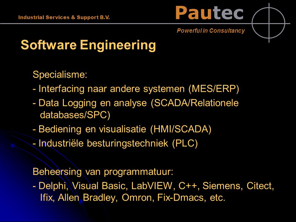 Pautec Powerful in Consultancy Industrial Services & Support B.V. Software Engineering Specialisme: - Interfacing naar andere systemen (MES/ERP) - Dat