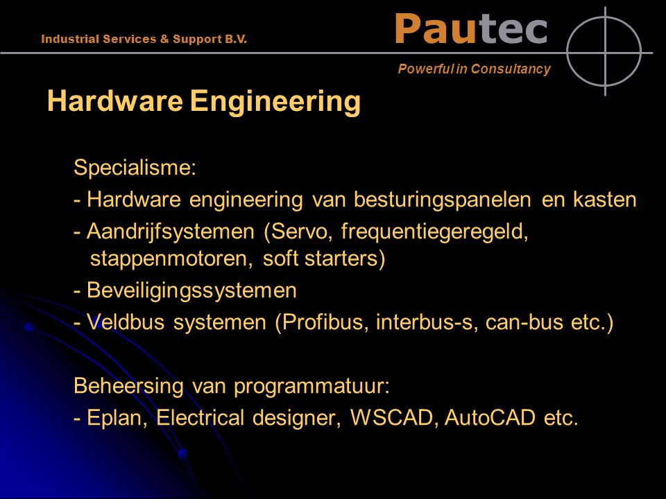 Pautec Powerful in Consultancy Industrial Services & Support B.V. Hardware Engineering Specialisme: - Hardware engineering van besturingspanelen en ka