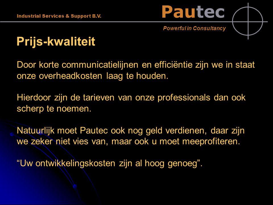 Pautec Powerful in Consultancy Industrial Services & Support B.V. Prijs-kwaliteit Door korte communicatielijnen en efficiëntie zijn we in staat onze o