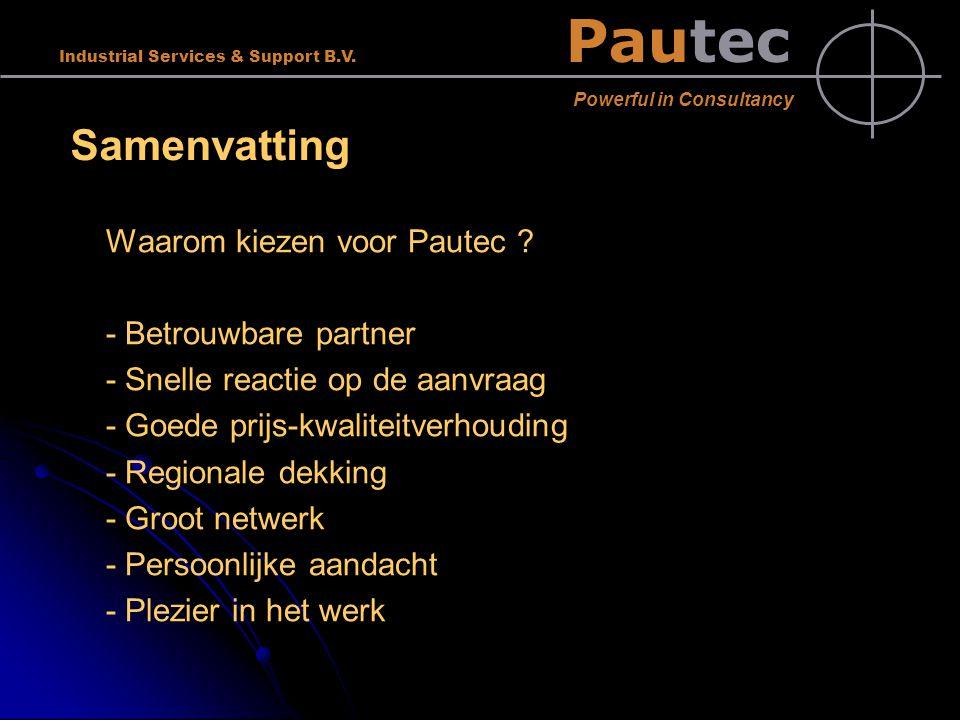 Pautec Powerful in Consultancy Industrial Services & Support B.V. Samenvatting Waarom kiezen voor Pautec ? - Betrouwbare partner - Snelle reactie op d