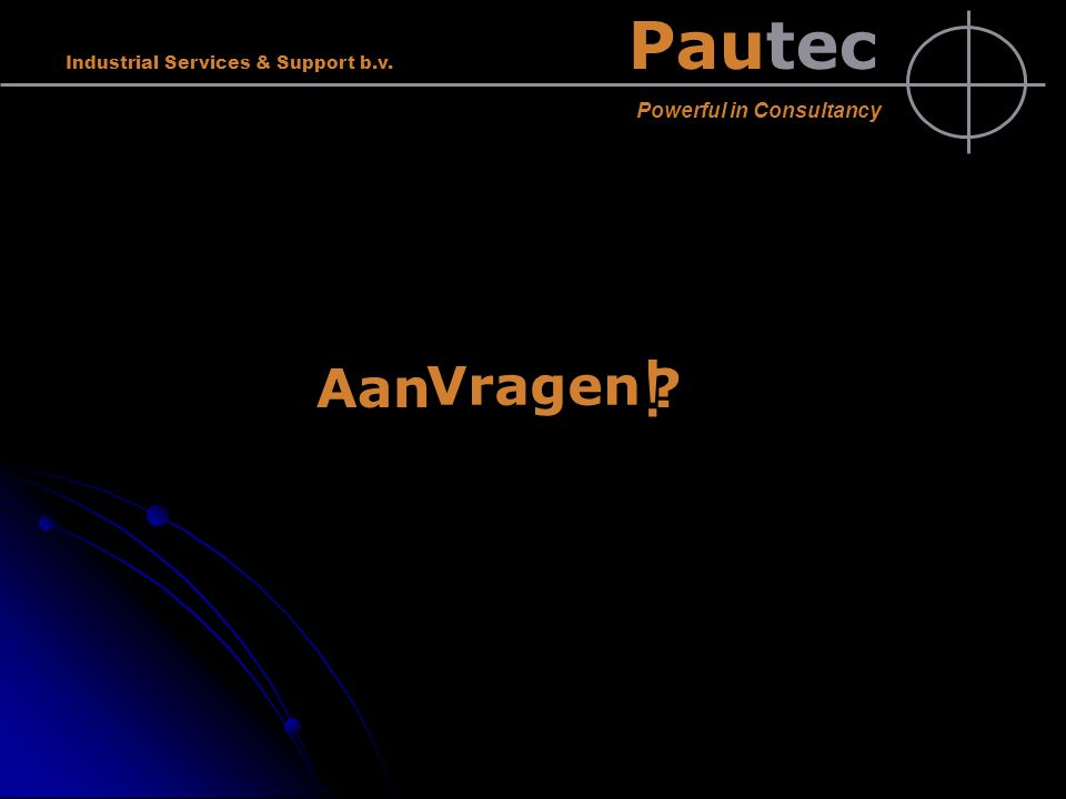 Vragen Aan Pautec Powerful in Consultancy Industrial Services & Support b.v. ? ! Grapje Grapje 2