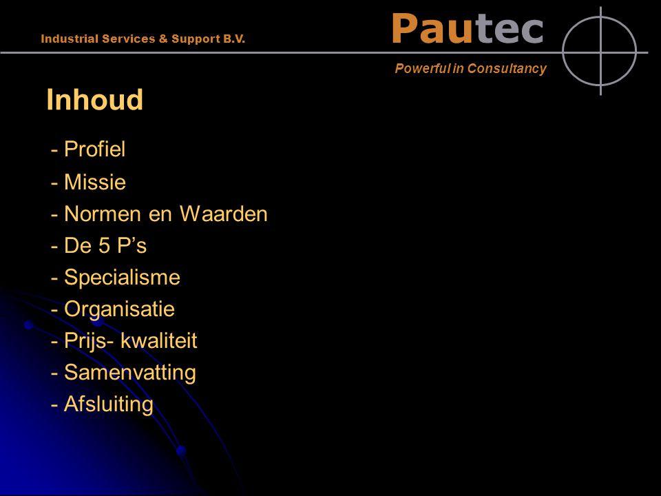 Pautec Powerful in Consultancy Industrial Services & Support B.V. Inhoud - Profiel - Missie - Normen en Waarden - De 5 P's - Specialisme - Organisatie
