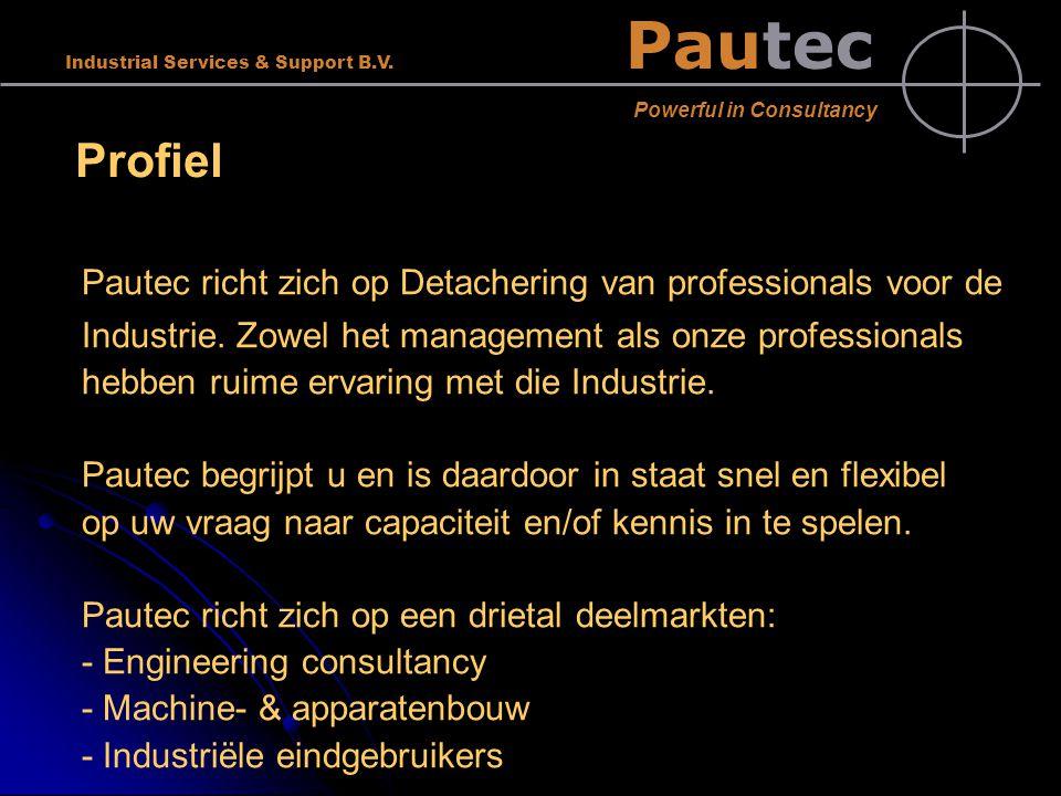 Pautec Powerful in Consultancy Industrial Services & Support B.V. Profiel Pautec richt zich op Detachering van professionals voor de Industrie. Zowel
