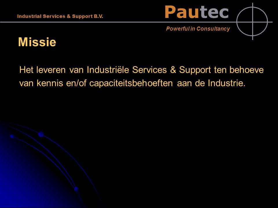 Pautec Powerful in Consultancy Industrial Services & Support B.V. Missie Het leveren van Industriële Services & Support ten behoeve van kennis en/of c