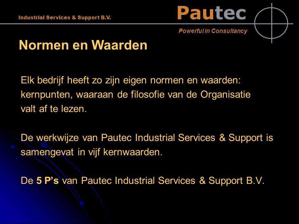 Pautec Powerful in Consultancy Industrial Services & Support B.V. Normen en Waarden Elk bedrijf heeft zo zijn eigen normen en waarden: kernpunten, waa