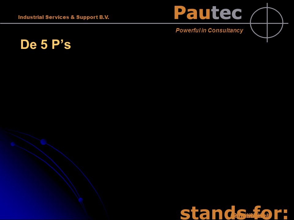 Pautec stands for: De 5 P's Powerful PersonalPotentional Pleasure Pautec Powerful in Consultancy Industrial Services & Support B.V.