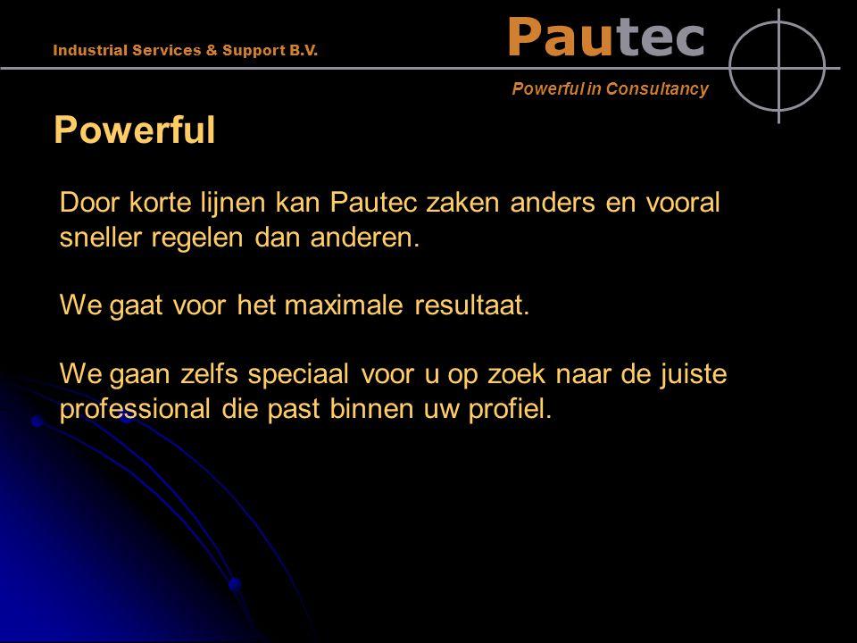 Pautec Powerful in Consultancy Industrial Services & Support B.V. Powerful Door korte lijnen kan Pautec zaken anders en vooral sneller regelen dan and