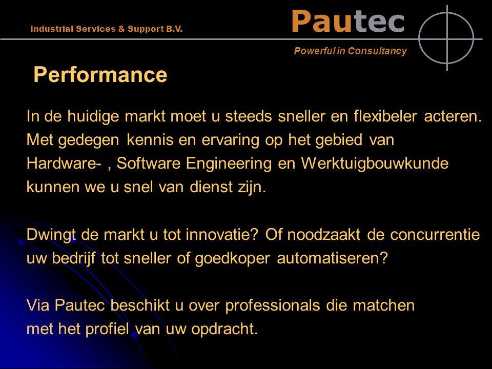 Pautec Powerful in Consultancy Industrial Services & Support B.V. Performance In de huidige markt moet u steeds sneller en flexibeler acteren. Met ged