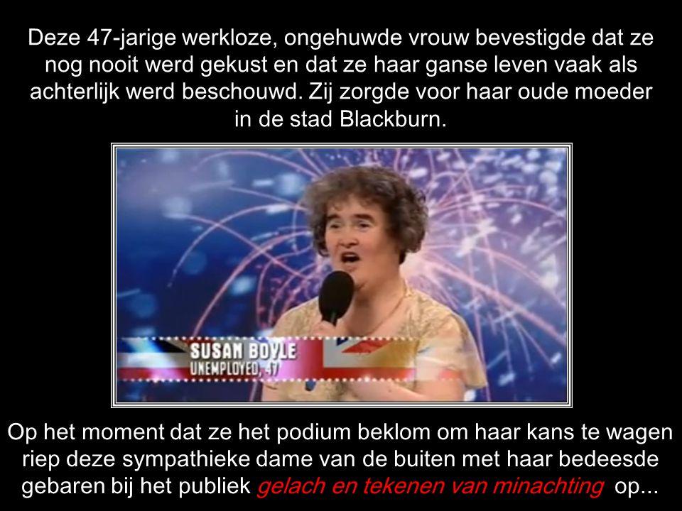 Hebt u al gehoord van Susan Boyle.