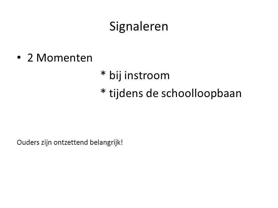 Signaleren • 2 Momenten * bij instroom * tijdens de schoolloopbaan Ouders zijn ontzettend belangrijk!