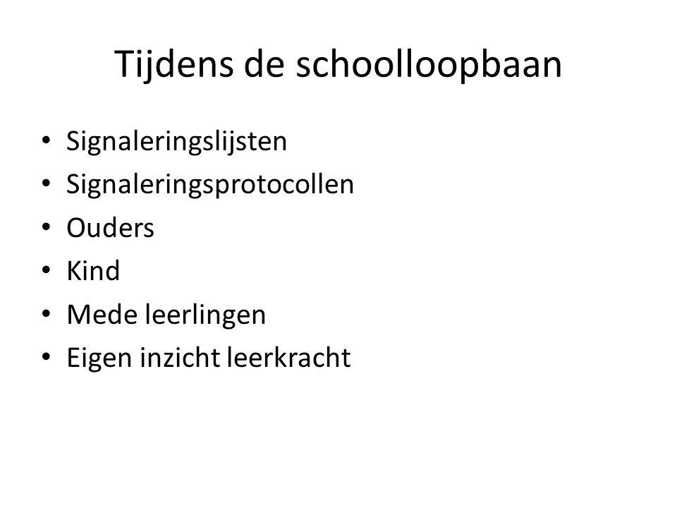 Tijdens de schoolloopbaan • Signaleringslijsten • Signaleringsprotocollen • Ouders • Kind • Mede leerlingen • Eigen inzicht leerkracht
