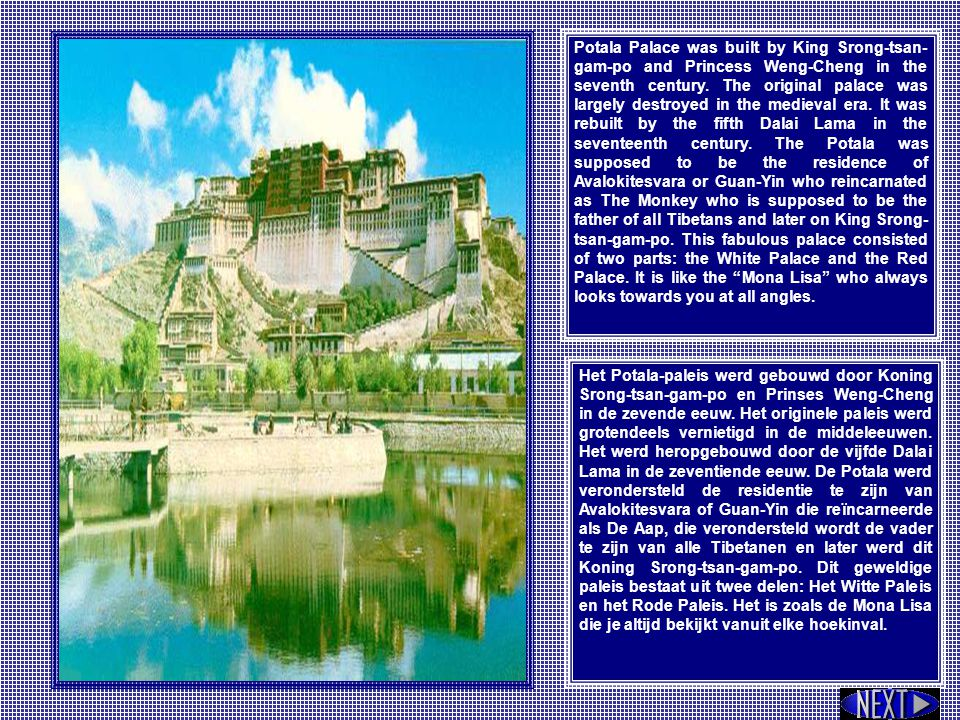 Potala Palace was built by King Srong-tsan- gam-po and Princess Weng-Cheng in the seventh century.