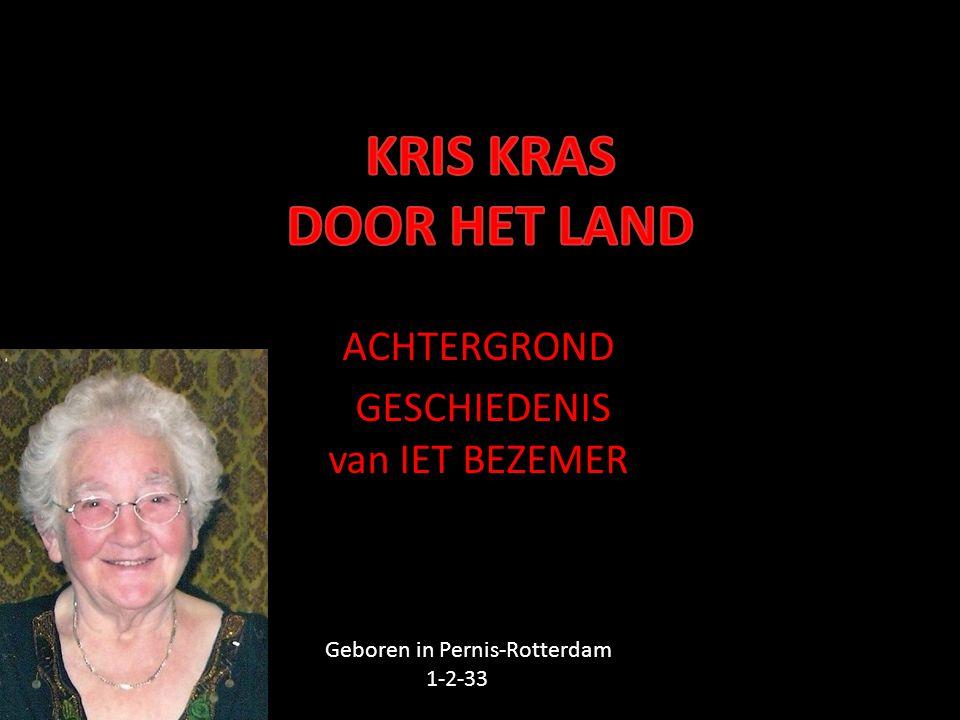 ACHTERGROND GESCHIEDENIS van IET BEZEMER Geboren in Pernis-Rotterdam 1-2-33
