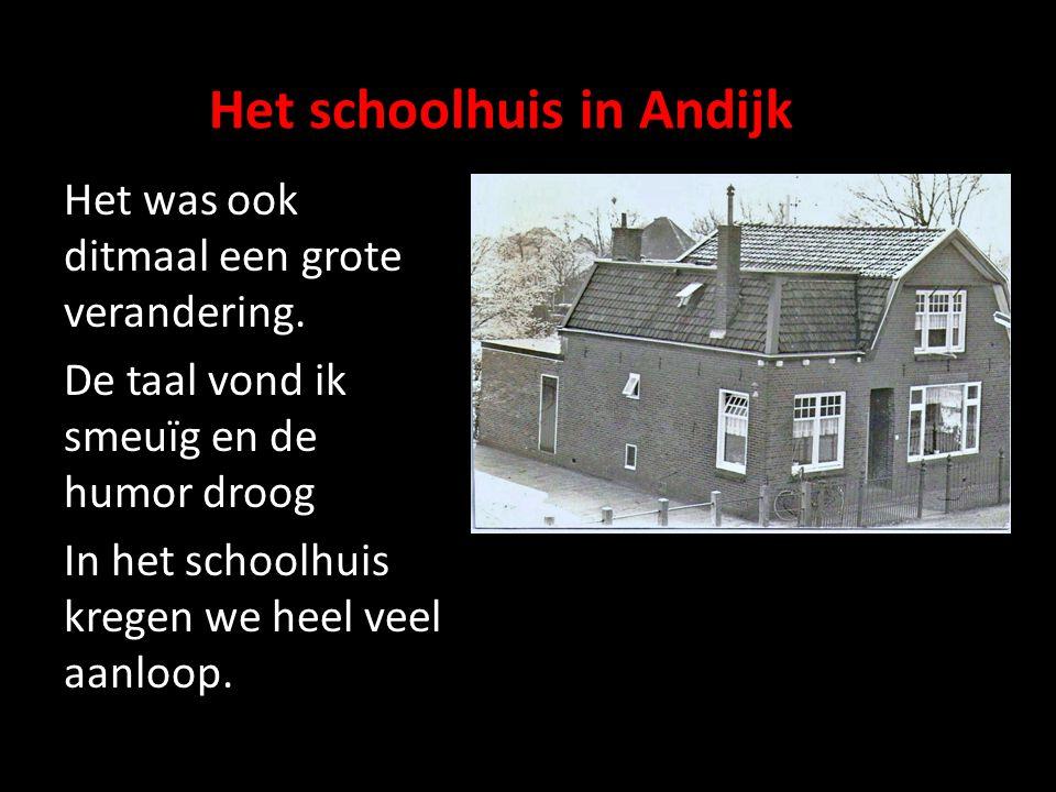 Het schoolhuis in Andijk Het was ook ditmaal een grote verandering. De taal vond ik smeuïg en de humor droog In het schoolhuis kregen we heel veel aan
